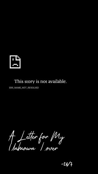 A Letter for My Unknown Lover -24/7 This story is not available.