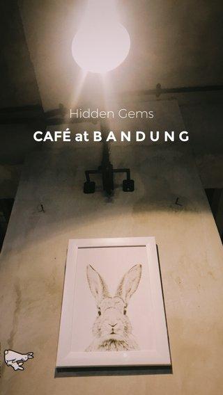 CAFÉ at B A N D U N G Hidden Gems