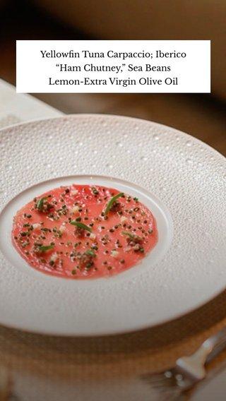 "Yellowfin Tuna Carpaccio; Iberico ""Ham Chutney,"" Sea Beans Lemon-Extra Virgin Olive Oil"