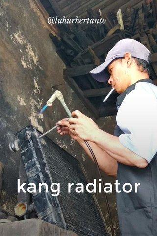 kang radiator @luhurhertanto