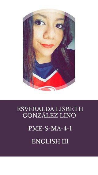 ESVERALDA LISBETH GONZÁLEZ LINO PME-S-MA-4-1 ENGLISH III