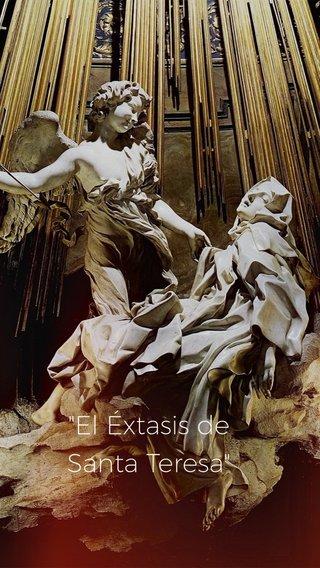 """""""El Éxtasis de Santa Teresa"""""""
