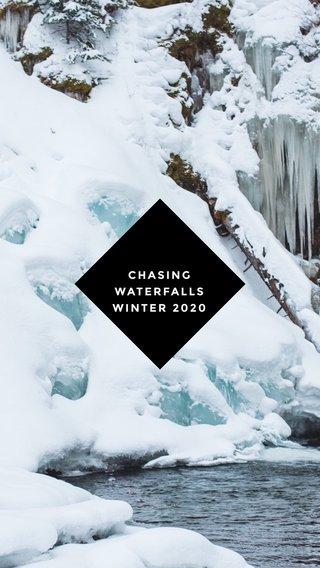 CHASING WATERFALLS WINTER 2020