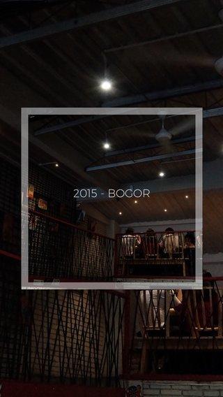 2015 - BOGOR