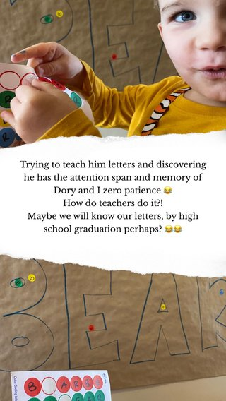 Trying to teach him letters and discovering he has the attention span and memory of Dory and I zero patience 😂 How do teachers do it?! Maybe we will know our letters, by high school graduation perhaps? 😂😂