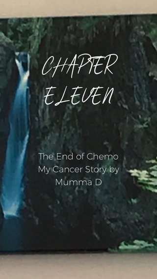 CHAPTER ELEVEN The End of Chemo My Cancer Story by Mumma D