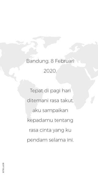 Bandung, 8 Februari 2020. Tepat di pagi hari ditemani rasa takut, aku sampaikan kepadamu tentang rasa cinta yang ku pendam selama ini.