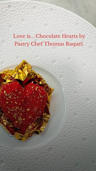 Love is... Chocolate Hearts by Pastry Chef Thomas Raquel.