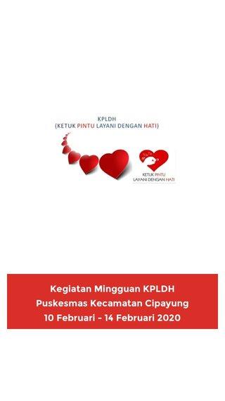 Kegiatan Mingguan KPLDH Puskesmas Kecamatan Cipayung 10 Februari - 14 Februari 2020