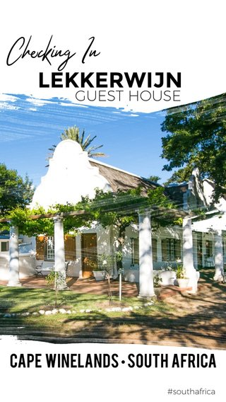 LEKKERWIJN Checking In CAPE WINELANDS • SOUTH AFRICA GUEST HOUSE #southafrica