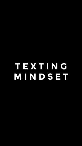TEXTING MINDSET