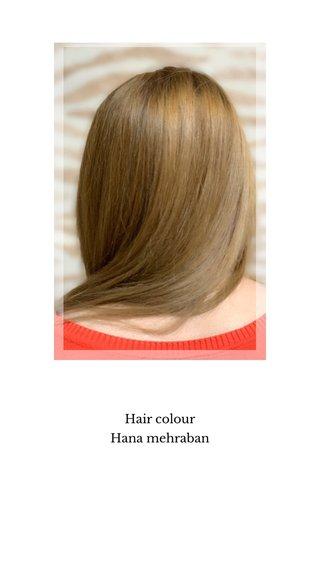 Hair colour Hana mehraban