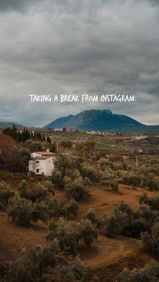 Taking A Break From Instagram: