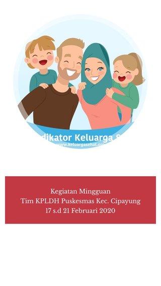 Kegiatan Mingguan Tim KPLDH Puskesmas Kec. Cipayung 17 s.d 21 Februari 2020