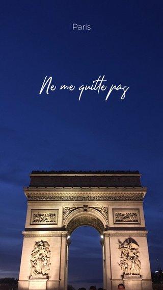 Ne me quitte pas Paris