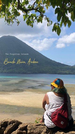 Banda Neira, Ambon The Forgotten Islands