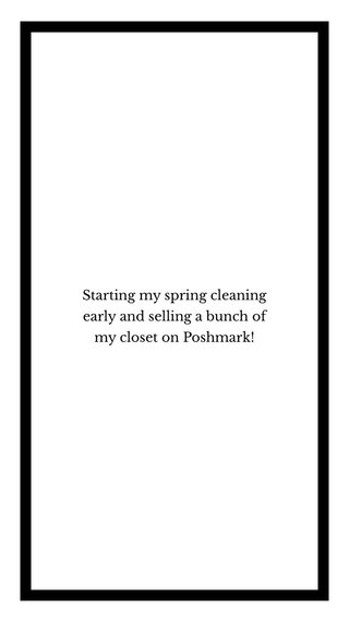 Starting my spring cleaning early and selling a bunch of my closet on Poshmark!