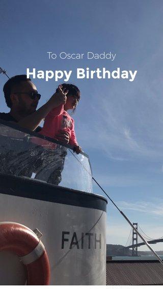 Happy Birthday To Oscar Daddy