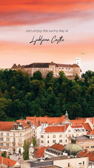 Ljubljana Castle Let's enjoy the sunny day at