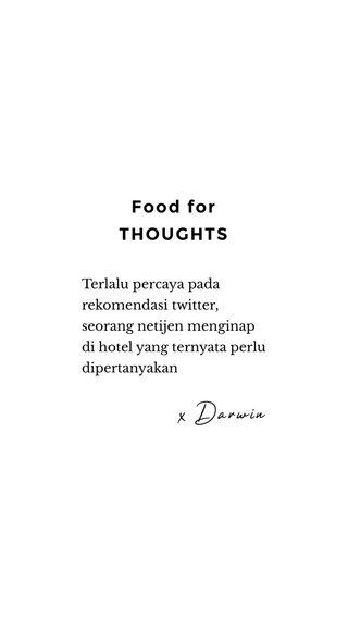 x Darwin Food for THOUGHTS Terlalu percaya pada rekomendasi twitter, seorang netijen menginap di hotel yang ternyata perlu dipertanyakan