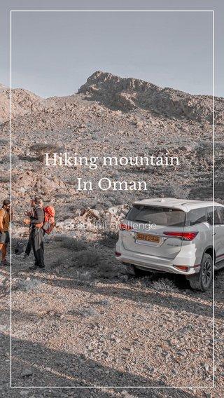 Hiking mountain In Oman Beautiful challenge