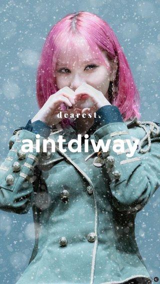 aintdiway dearest,