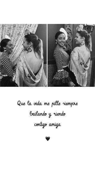 Que la vida me pille siempre bailando y riendo contigo amiga 🖤