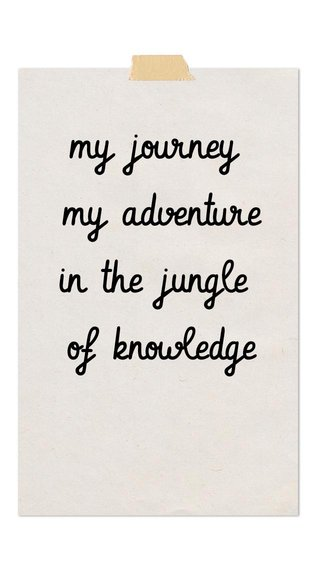 my journey my adventure in the jungle of knowledge
