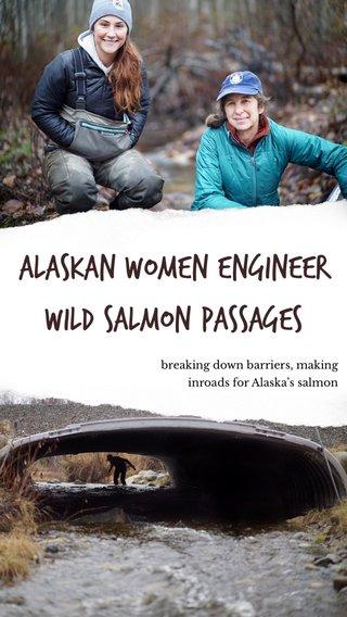 Alaskan Women Engineer Wild Salmon Passages breaking down barriers, making inroads for Alaska's salmon