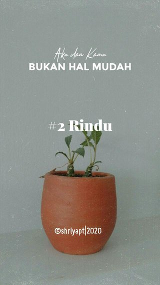 #2 Rindu BUKAN HAL MUDAH Aku dan Kamu ©shrlyapt|2020