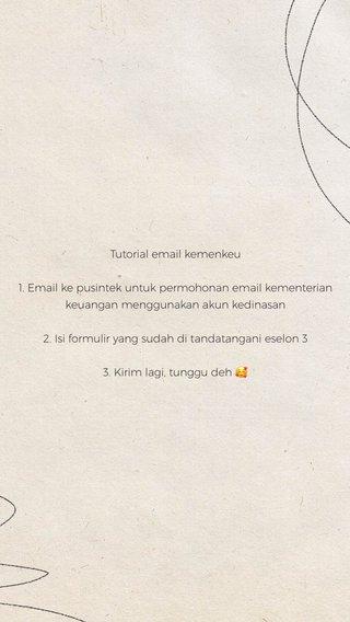 Tutorial email kemenkeu 1. Email ke pusintek untuk permohonan email kementerian keuangan menggunakan akun kedinasan 2. Isi formulir yang sudah di tandatangani eselon 3 3. Kirim lagi, tunggu deh 🥰