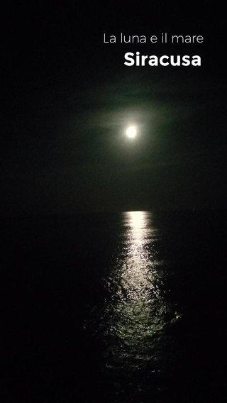 Siracusa La luna e il mare