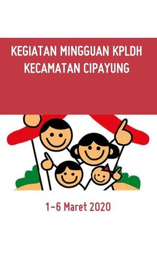 KEGIATAN MINGGUAN KPLDH KECAMATAN CIPAYUNG 1-6 Maret 2020