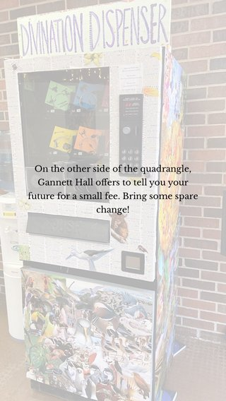 On the other side of the quadrangle, Gannett Hall offers to tell you your future for a small fee. Bring some spare change!