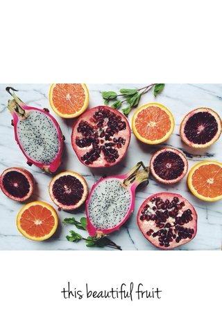 this beautiful fruit