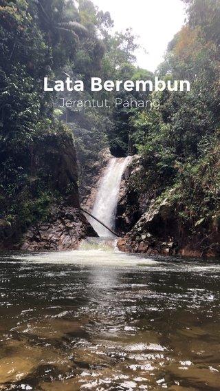 Lata Berembun Jerantut, Pahang