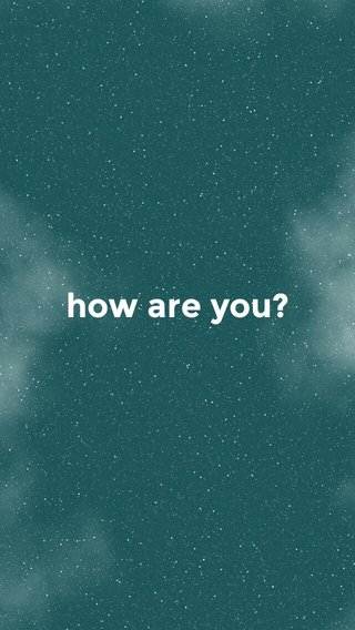 how are you?