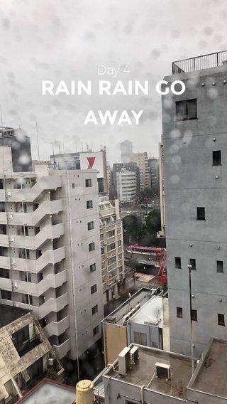 RAIN RAIN GO AWAY Day 4