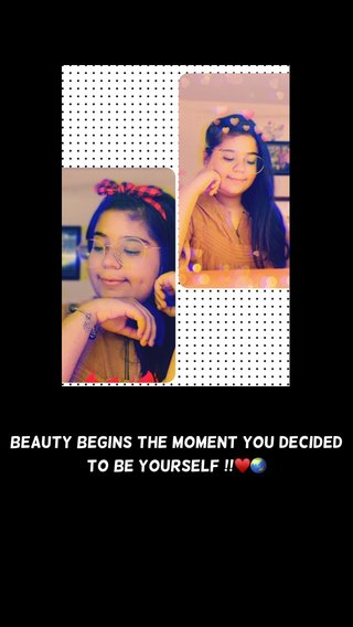 Beauty begins the moment you decided to be yourself !!♥️🌏