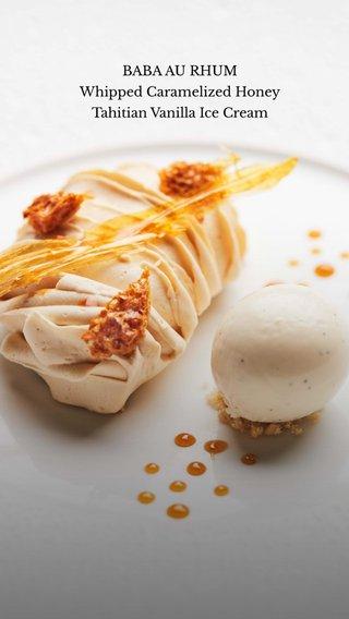 BABA AU RHUM Whipped Caramelized Honey Tahitian Vanilla Ice Cream