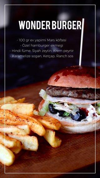 WONDER BURGER - 100 gr ev yapimi Mars köftesi - Özel hamburger ekmegi - Hindi füme, Siyah zeytin, Krem peynir - Karamelize sogan, Ketçap, Ranch sos