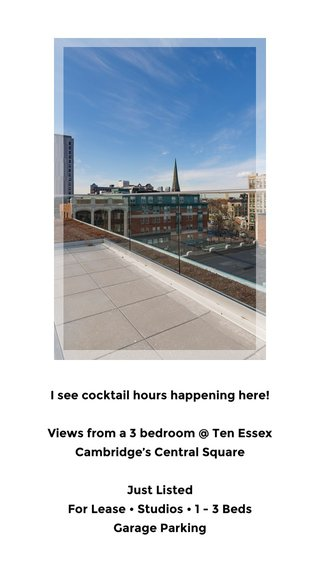I see cocktail hours happening here! Views from a 3 bedroom @ Ten Essex Cambridge's Central Square Just Listed For Lease • Studios • 1 - 3 Beds Garage Parking