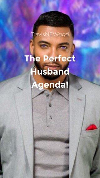 The Perfect Husband Agenda! TravisNEWgod