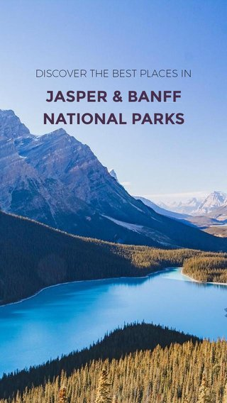 JASPER & BANFF NATIONAL PARKS DISCOVER THE BEST PLACES IN