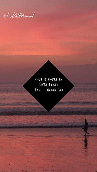 #it'sKatMoment couple hours in kuta beach bali - indonesia