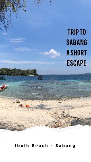 Trip to Sabang A Short Escape Iboih Beach - Sabang