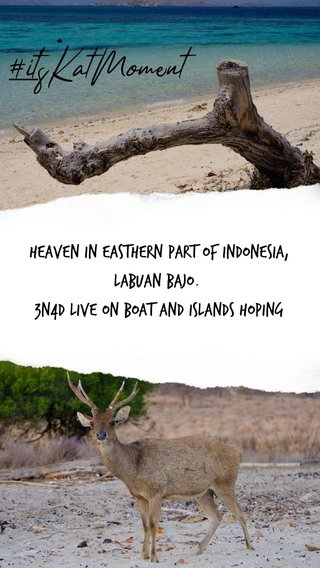 #it'sKatMoment Heaven in Easthern part of Indonesia, Labuan Bajo. 3N4D Live on boat and islands hoping