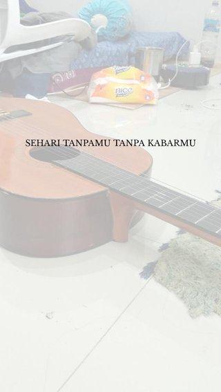 SEHARI TANPAMU TANPA KABARMU
