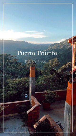 Puerto Triunfo Pablo's Place
