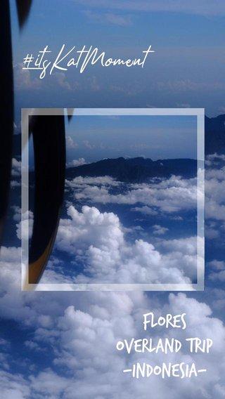 Flores overland trip -Indonesia- #it'sKatMoment